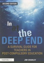 In at the Deep End : A Survival Guide for Teachers in Post-Compulsory Education - Jim Crawley