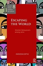 Escaping the World : Women Renouncers Among Jains - Manisha Sethi