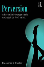 Perversion : A Lacanian Psychoanalytic Approach to the Subject - Stephanie S. Swales