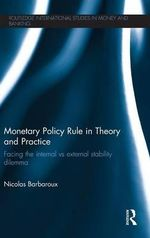 Monetary Policy in Theory and Practice : Facing the Internal vs External Stability Dilemma - Nicolas Barbaroux
