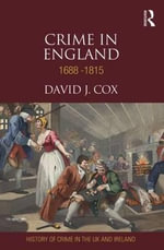Crime in England 1688-1815 : History of Crime in the UK and Ireland - David J. Cox