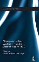 Chinese and Indian Warfare - from the Classical Age to 1870 : Asian States and Empires