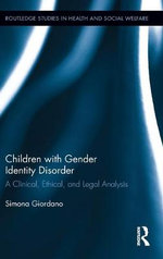 Children with Gender Identity Disorder : A Clinical, Ethical, and Legal Analysis - Simona Giordano