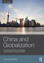 China and Globalization : The Social, Economic and Political Transformation of Chinese Society - Doug Guthrie