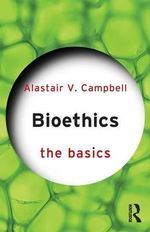 Bioethics : The Basics Series - Alastair V. Campbell