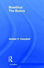 Bioethics : The Basics - Alastair V. Campbell