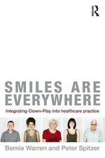 Smiles are Everywhere : Integrating Clown-Play into Healthcare Practice - Bernie Warren