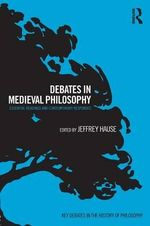Debates in Medieval Philosophy : Essential Readings and Contemporary Responses