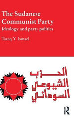 The Sudanese Communist Party : Ideology and Party Politics - Tareq Y. Ismael