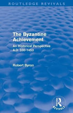 The Byzantine Achievement : An Historical Perspective, A.D. 330-1453 - Robert Byron