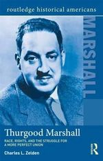 Thurgood Marshall : Race, Rights, and the Struggle for a More Perfect Union - Charles L. Zelden