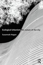 Ecological Urbanism : The Nature of the City - Susannah Hagan