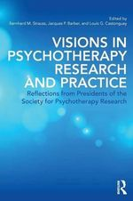 Visions in Psychotherapy Research and Practice : Reflections from Presidents of the Society for Psychotherapy Research