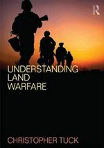 Understanding Land Warfare - Christopher Tuck