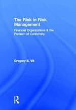 The Risk in Risk Management : Financial Organizations & the Problem of Conformity - Gregory B Vit