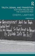 Truth, Denial and Transition : The Contested Past in Northern Ireland - Cheryl Lawther