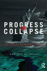 Progress or Collapse : The Crises of Market Greed - Roberto De Vogli