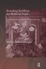 Remaking Buddhism for Medieval Nepal : The Fifteenth-Century Reformation of Newar Buddhism - Will Tuladhar-Douglas