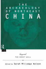 The Archaeology of Northeast China : Beyond the Great Wall
