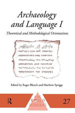 Archaeology and Language: Pt. I : Theoretical and Methodological Orientations