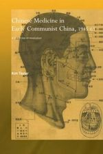 Chinese Medicine in Early Communist China, 1945-1963 : A Medicine of Revolution - Kim Taylor