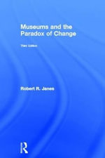 Museums and the Paradox of Change : A Case Study in Urgent Adaptation - Robert R. Janes