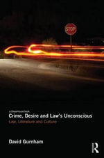 Crime, Desire and Law's Unconscious : Law, Literature and Culture - David Gurnham