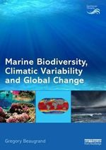 Marine Biodiversity, Climatic Variability and Global Change : Earthscan Oceans - Gregory Beaugrand