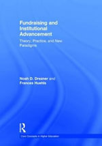 Fundraising and Institutional Advancement : Theory, Practice, and New Paradigms - Noah D. Drezner