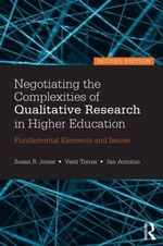 Negotiating the Complexities of Qualitative Research in Higher Education : Fundamental Elements and Issues - Susan R. Jones