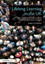 Lifelong Learning in the UK : An Introductory Guide for Education Studies - Anne O'Grady