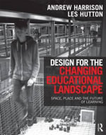Design for the Changing Educational Landscape : Space, Place and the Future of Learning - Andrew Harrison
