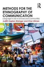Methods for the Ethnography of Communication : Language in Use in Schools and Communities - Judith Kaplan-Weinger