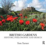 British Gardens : History, Philosophy and Design - Tom Turner