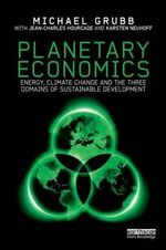 Planetary Economics : Energy, Climate Change and the Three Domains of Sustainable Development - Michael Grubb