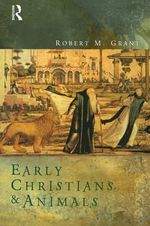 Early Christians and Animals - Robert M. Grant