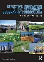 Effective Innovation in the Secondary Geography Curriculum : A Practical Guide - Charles Rawding