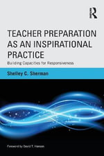 Teacher Preparation as an Inspirational Practice : Building Capacities for Responsiveness - Shelley C. Sherman