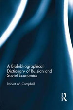 A Biobibliographical Dictionary of Russian and Soviet Economists - Robert Campbell