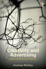 Creativity and Advertising : Affect, Events and Process - Andrew McStay