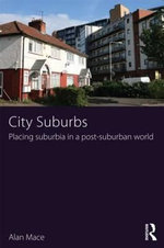 City Suburbs : Placing Suburbia in a Post-Suburban World - Alan Mace