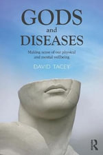 Gods and Diseases : Making Sense of Our Physical and Mental Wellbeing - David Tacey