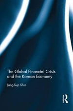 The Global Financial Crisis and the Korean Economy : The Five Financial Theorems and Emerging Market Responses - Jang-Sup Shin