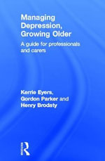 Managing Depression, Growing Older : A Guide for Professionals and Carers - Kerrie Eyers