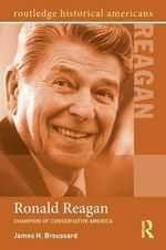 Ronald Reagan : Champion of Conservative America - James H. Broussard