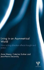 Living in an Asymmetrical World : How Writing Direction Affects Thought and Action - Anne Maass