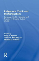 Indigenous Youth and Multilingualism : Language Identity, Ideology, and Practice in Dynamic Cultural Worlds