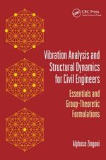 Vibration Analysis and Structural Dynamics for Civil Engineers : Essentials and Group-Theoretic Formulations - Alphose Zingoni
