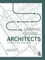 Graphic Design for Architects : A Manual for Visual Communication - Karen Lewis