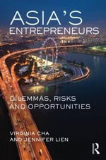 Asia's Entrepreneurs : Dilemmas, Risks and Opportunities - Virginia Cha